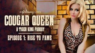 GirlsWay – Cougar Queen: A Tiger King Parody – Episode 1 – Rise to Fame – April ONeil, Serene Siren, Kenzie Madison, Katie Kush