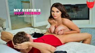 MySistersHotFriend – Gabbie Carter gets her way with her friends brother